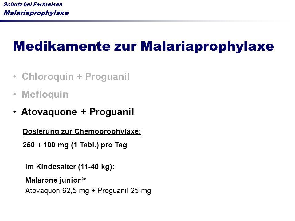 Schutz bei Fernreisen Malariaprophylaxe Medikamente zur Malariaprophylaxe Chloroquin + Proguanil Mefloquin Atovaquone + Proguanil Dosierung zur Chemop