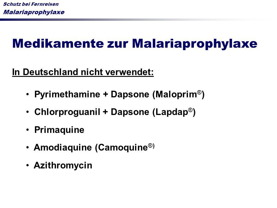 Schutz bei Fernreisen Malariaprophylaxe Medikamente zur Malariaprophylaxe In Deutschland nicht verwendet: Pyrimethamine + Dapsone (Maloprim ® ) Chlorp