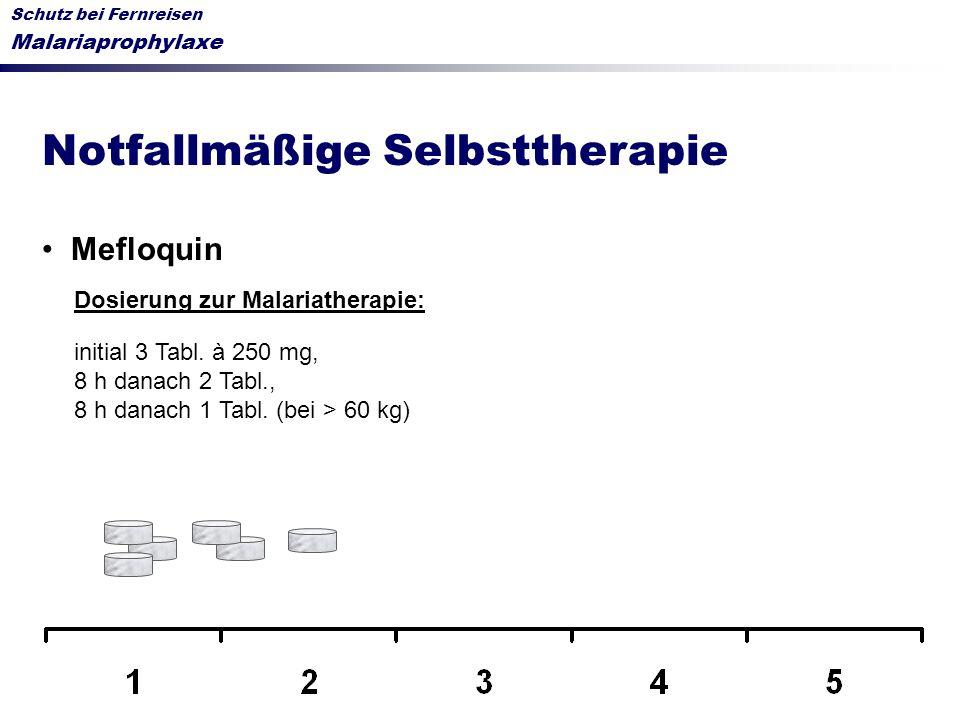 Schutz bei Fernreisen Malariaprophylaxe Notfallmäßige Selbsttherapie Mefloquin Dosierung zur Malariatherapie: initial 3 Tabl. à 250 mg, 8 h danach 2 T