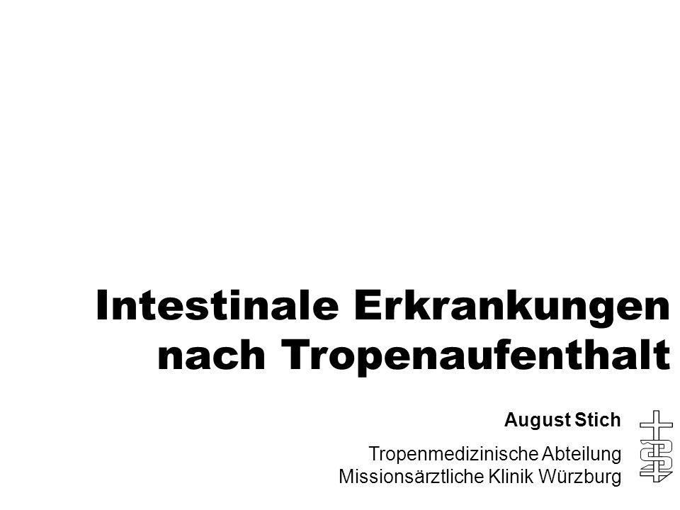 Intestinale Erkrankungen nach Tropenaufenthalt August Stich Tropenmedizinische Abteilung Missionsärztliche Klinik Würzburg
