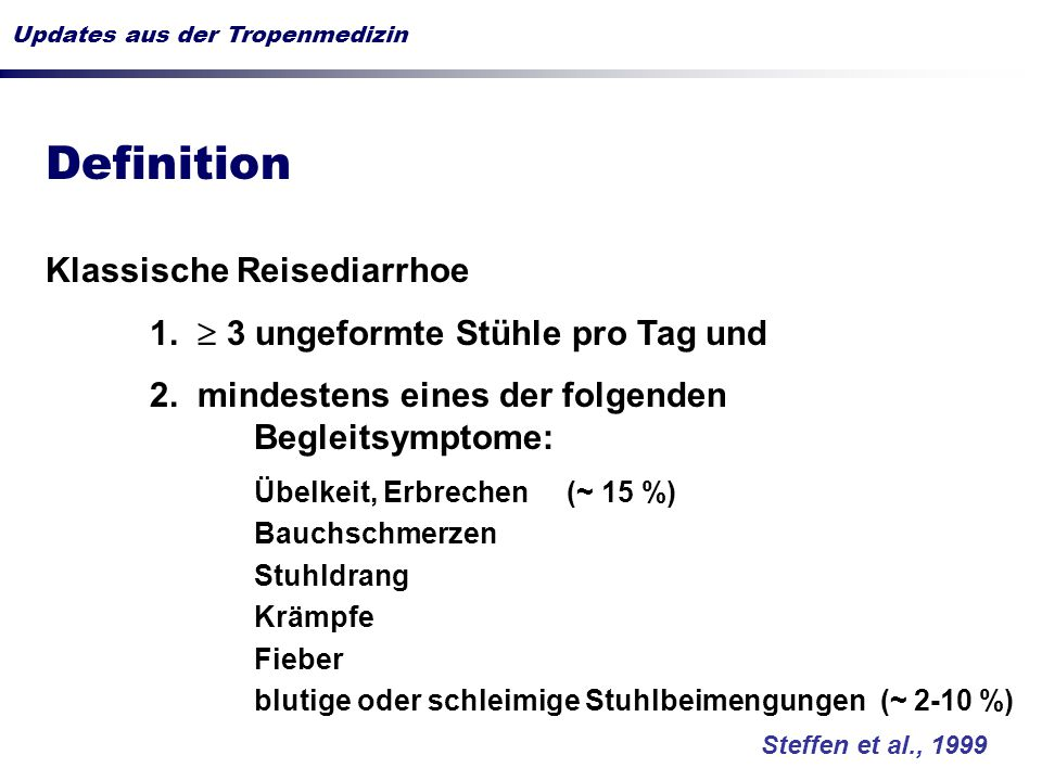 Definition Klassische Reisediarrhoe 1. 3 ungeformte Stühle pro Tag und 2.