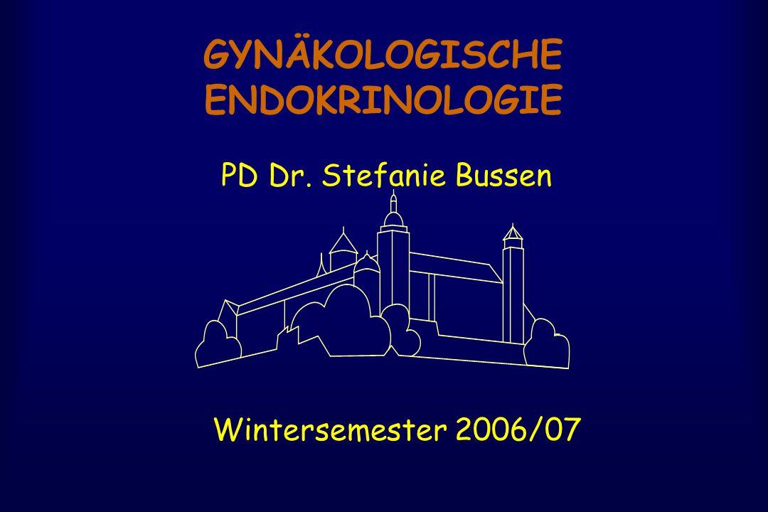 GYNÄKOLOGISCHE ENDOKRINOLOGIE Wintersemester 2006/07 PD Dr. Stefanie Bussen
