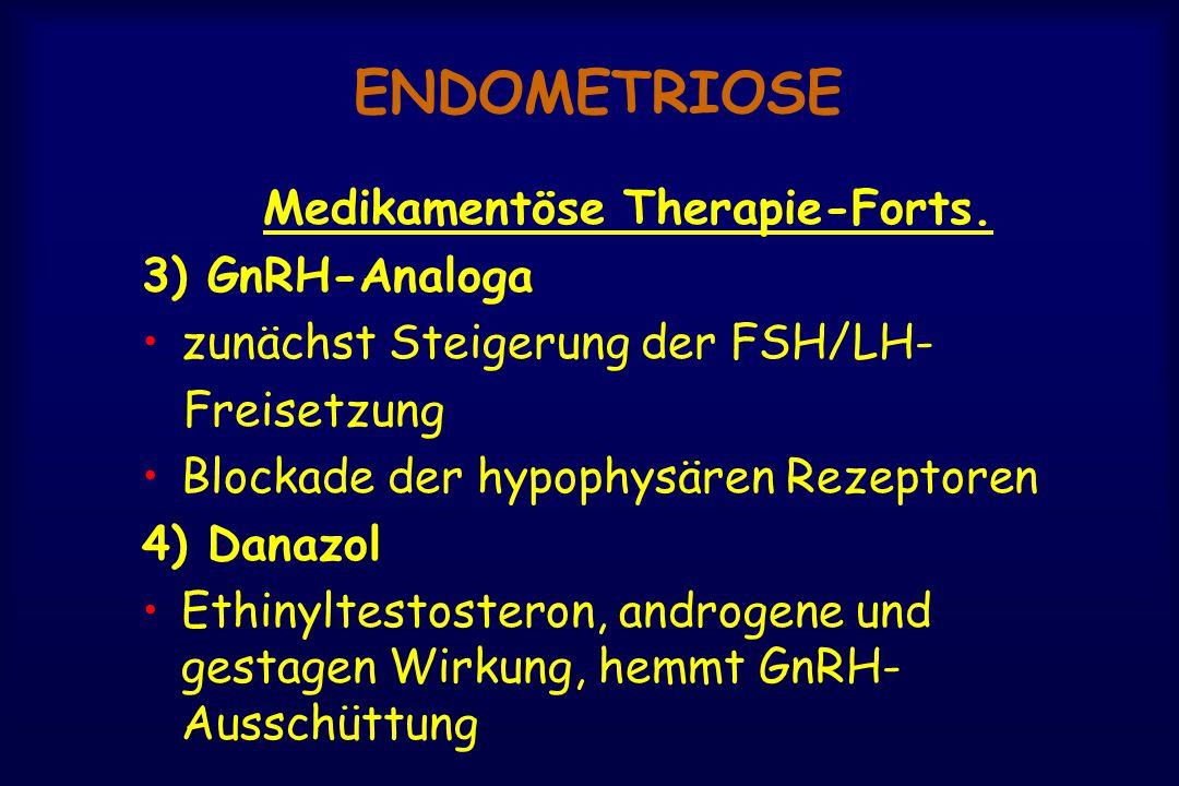 ENDOMETRIOSE Medikamentöse Therapie-Forts. 3) GnRH-Analoga zunächst Steigerung der FSH/LH- Freisetzung Blockade der hypophysären Rezeptoren 4) Danazol