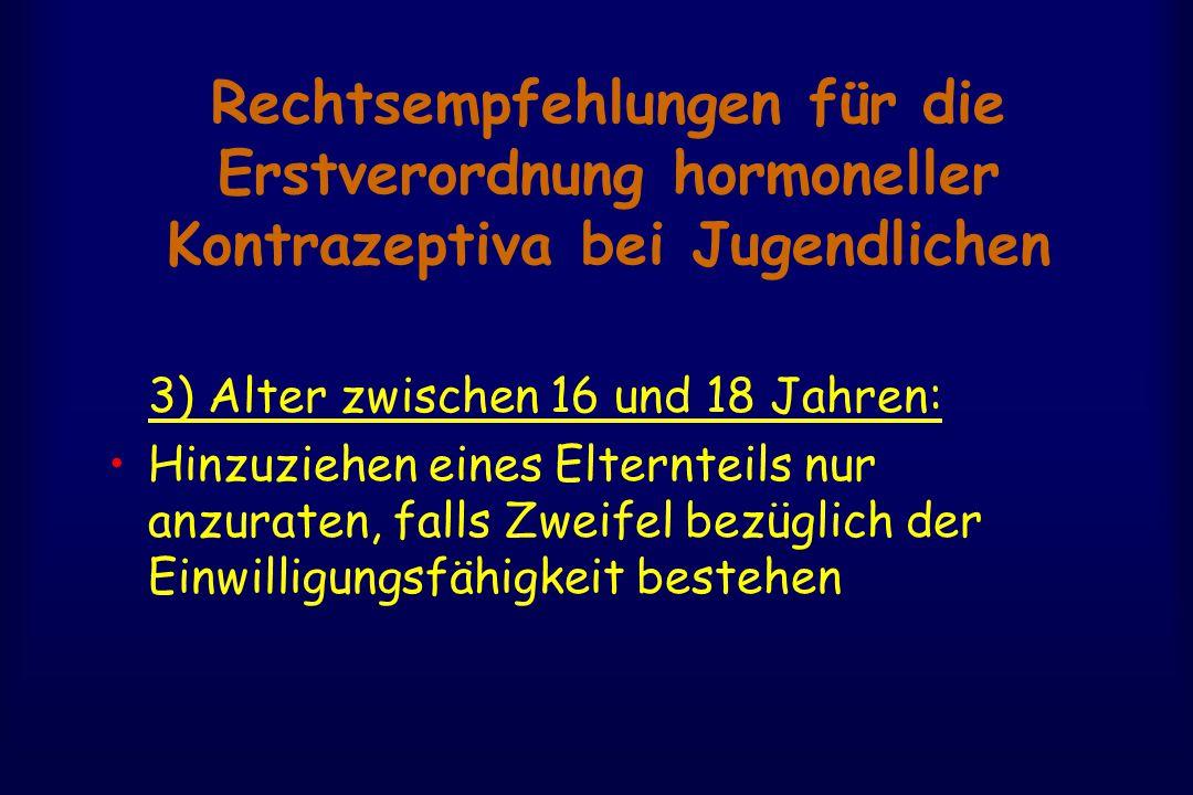 Rechtsempfehlungen für die Erstverordnung hormoneller Kontrazeptiva bei Jugendlichen 3) Alter zwischen 16 und 18 Jahren: Hinzuziehen eines Elternteils nur anzuraten, falls Zweifel bezüglich der Einwilligungsfähigkeit bestehen