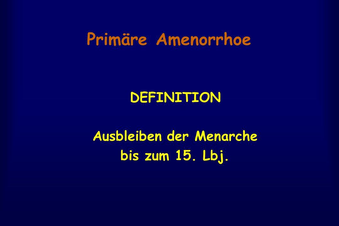 Primäre Amenorrhoe DEFINITION Ausbleiben der Menarche bis zum 15. Lbj.