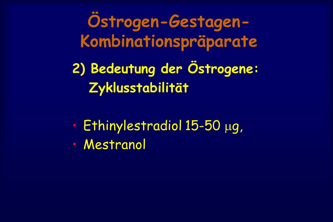 Östrogen-Gestagen- Kombinationspräparate 2) Bedeutung der Östrogene: Zyklusstabilität Ethinylestradiol 15-50  g, Mestranol