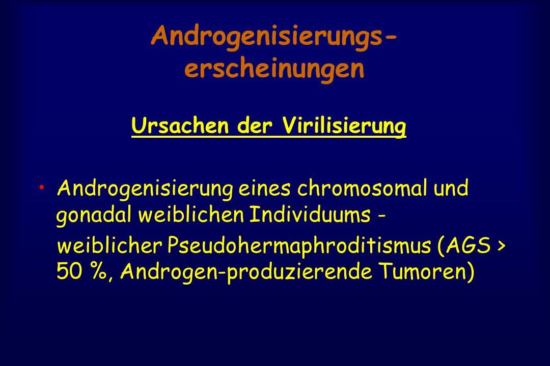 Androgenisierungs- erscheinungen Ursachen der Virilisierung Androgenisierung eines chromosomal und gonadal weiblichen Individuums - weiblicher Pseudohermaphroditismus (AGS > 50 %, Androgen-produzierende Tumoren)