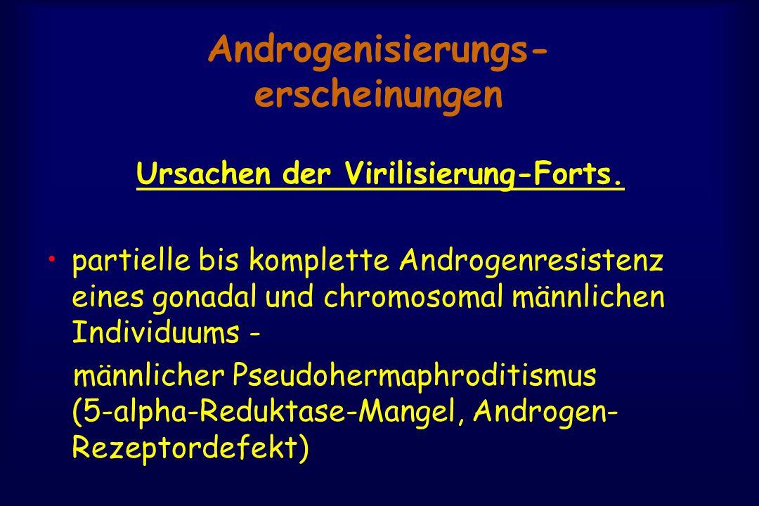 Androgenisierungs- erscheinungen Ursachen der Virilisierung-Forts. partielle bis komplette Androgenresistenz eines gonadal und chromosomal männlichen