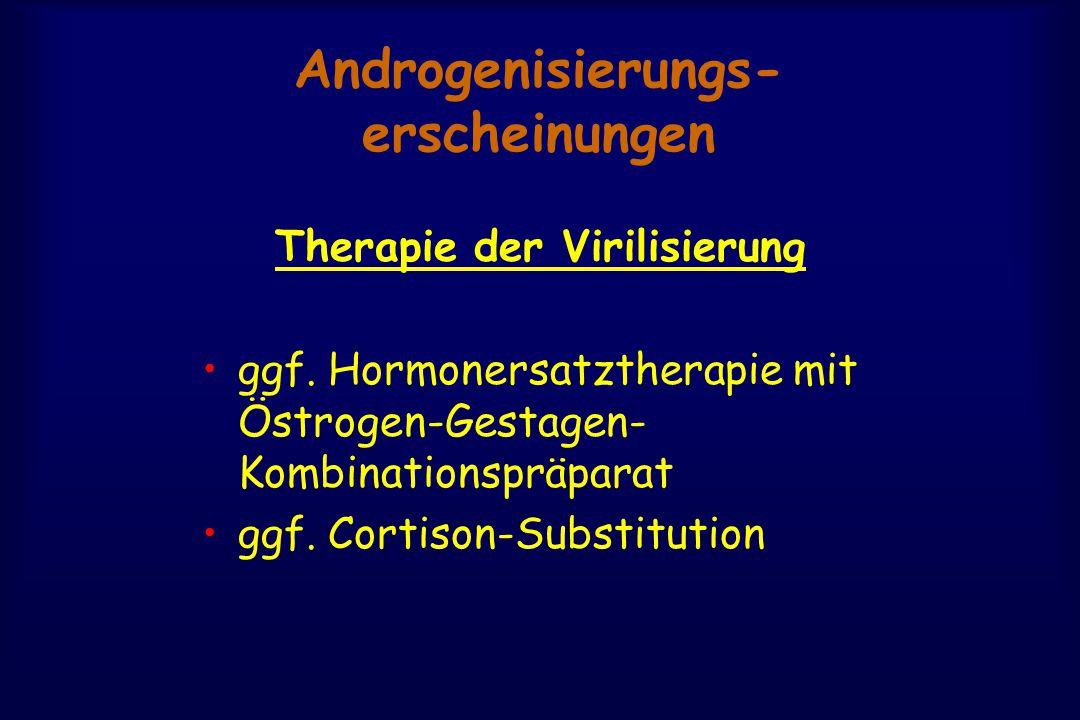 Androgenisierungs- erscheinungen Therapie der Virilisierung ggf.