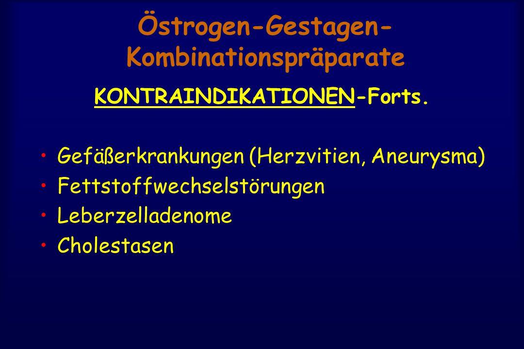Östrogen-Gestagen- Kombinationspräparate KONTRAINDIKATIONEN-Forts. Gefäßerkrankungen (Herzvitien, Aneurysma) Fettstoffwechselstörungen Leberzelladenom