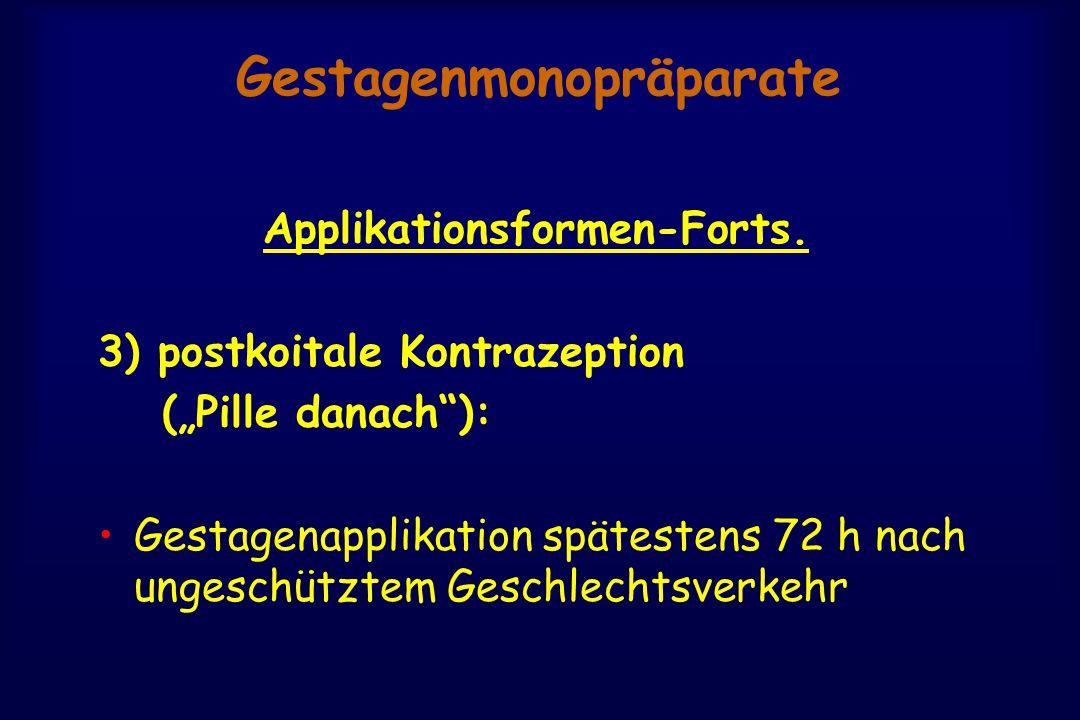 """Gestagenmonopräparate Applikationsformen-Forts. 3) postkoitale Kontrazeption (""""Pille danach""""): Gestagenapplikation spätestens 72 h nach ungeschütztem"""