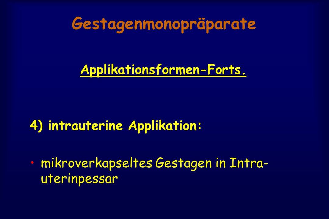 Gestagenmonopräparate Applikationsformen-Forts. 4) intrauterine Applikation: mikroverkapseltes Gestagen in Intra- uterinpessar