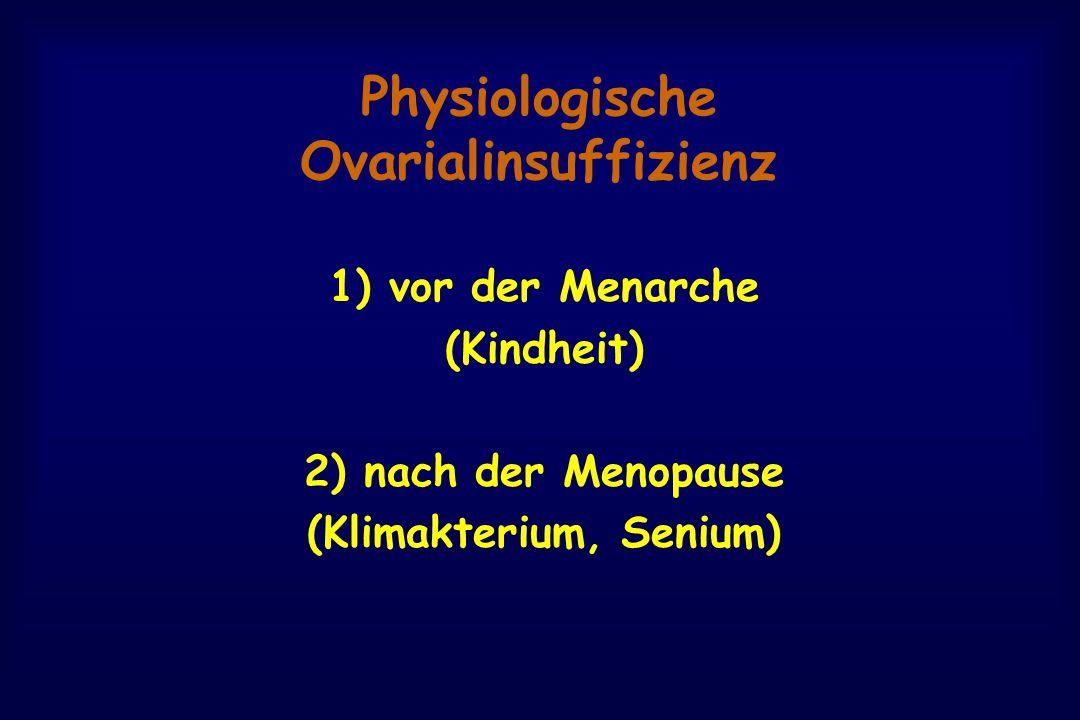 Physiologische Ovarialinsuffizienz 1) vor der Menarche (Kindheit) 2) nach der Menopause (Klimakterium, Senium)