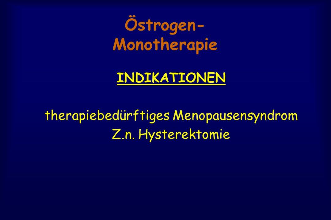 Östrogen- Monotherapie INDIKATIONEN therapiebedürftiges Menopausensyndrom Z.n. Hysterektomie