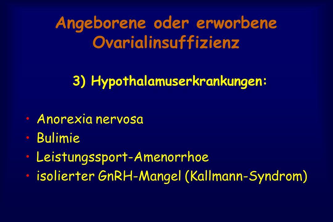 Angeborene oder erworbene Ovarialinsuffizienz 3) Hypothalamuserkrankungen: Anorexia nervosa Bulimie Leistungssport-Amenorrhoe isolierter GnRH-Mangel (Kallmann-Syndrom)