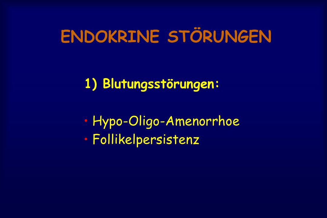 ENDOKRINE STÖRUNGEN 1) Blutungsstörungen: Hypo-Oligo-Amenorrhoe Follikelpersistenz