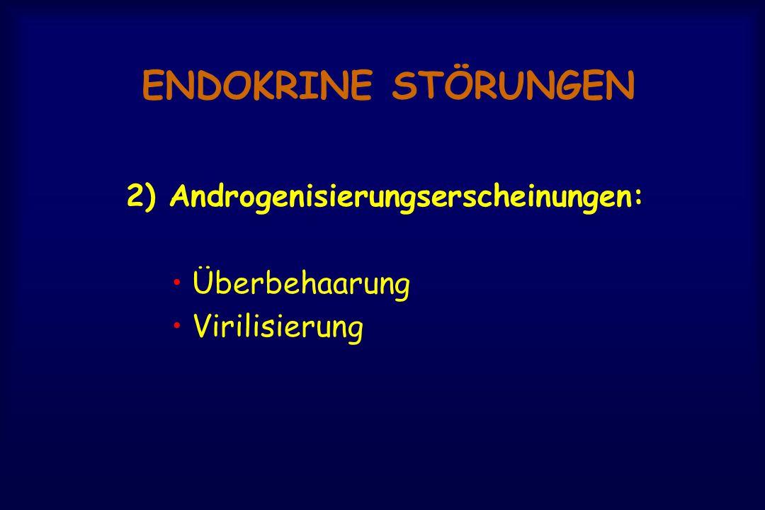 ENDOKRINE STÖRUNGEN 2) Androgenisierungserscheinungen: Überbehaarung Virilisierung