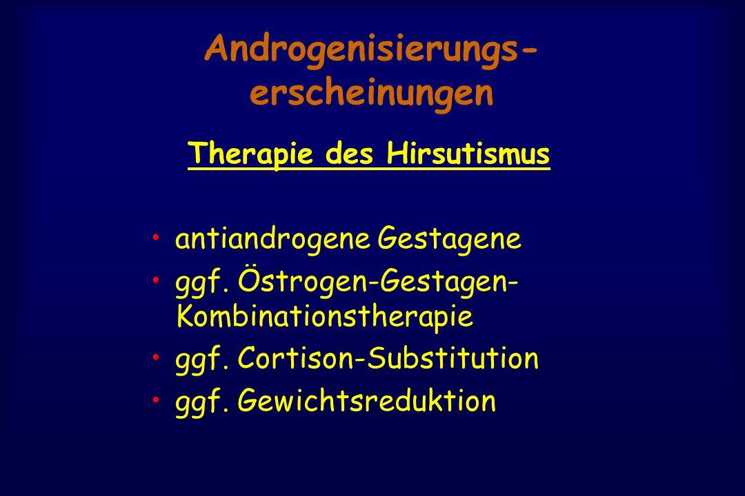 Androgenisierungs- erscheinungen Therapie des Hirsutismus antiandrogene Gestagene ggf. Östrogen-Gestagen- Kombinationstherapie ggf. Cortison-Substitut
