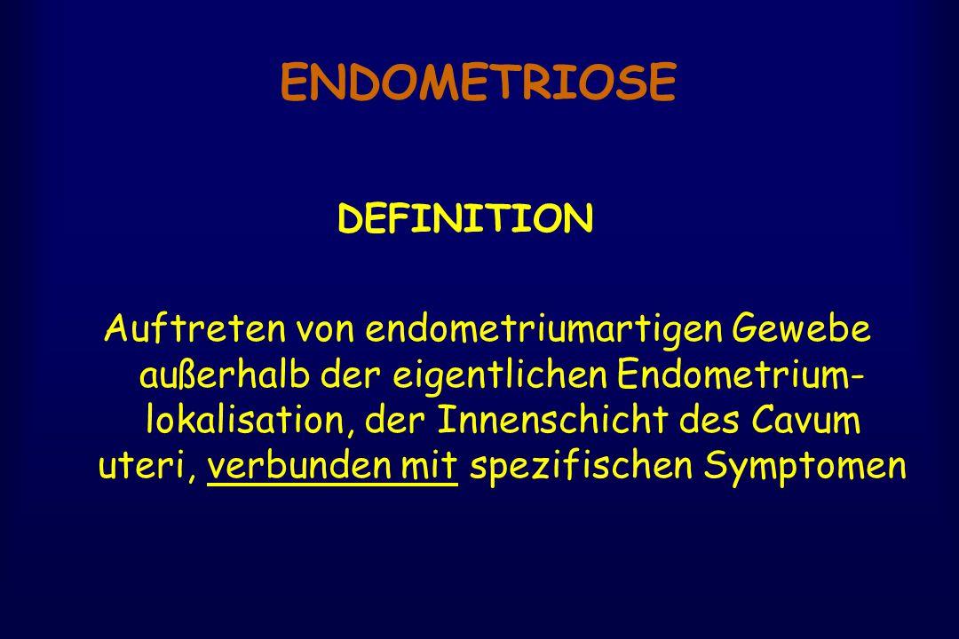 ENDOMETRIOSE DEFINITION Auftreten von endometriumartigen Gewebe außerhalb der eigentlichen Endometrium- lokalisation, der Innenschicht des Cavum uteri, verbunden mit spezifischen Symptomen