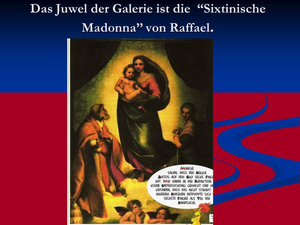 """Das Juwel der Galerie ist die """"Sixtinische Madonna'' von Raffael.."""