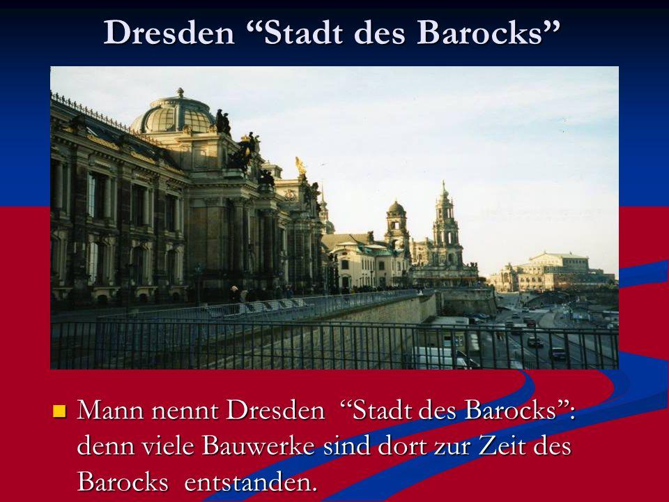 """Dresden """"Stadt des Barocks'' Mann nennt Dresden """"Stadt des Barocks'': denn viele Bauwerke sind dort zur Zeit des Barocks entstanden."""