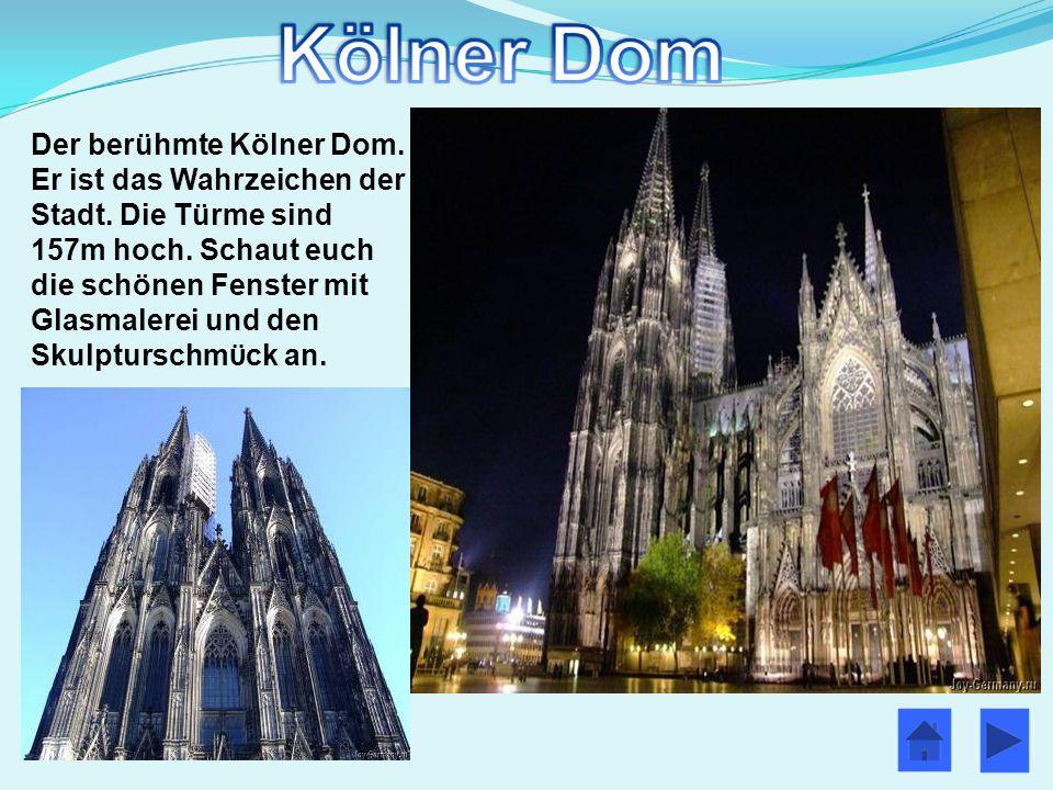 Der berühmte Kölner Dom. Er ist das Wahrzeichen der Stadt. Die Türme sind 157m hoch. Schaut euch die schönen Fenster mit Glasmalerei und den Skulpturs