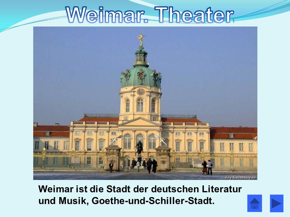 Weimar ist die Stadt der deutschen Literatur und Musik, Goethe-und-Schiller-Stadt.