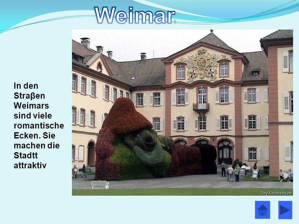 In den Straβen Weimars sind viele romantische Ecken. Sie machen die Stadtt attraktiv