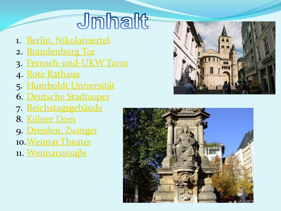 1.Berlin. NikolaiviertelBerlin. Nikolaiviertel 2.Brandenburg TorBrandenburg Tor 3.Fernseh-und-UKW TurmFernseh-und-UKW Turm 4.Rote RathausRote Rathaus