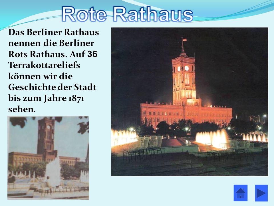Das Berliner Rathaus nennen die Berliner Rots Rathaus. Auf 36 Terrakottareliefs können wir die Geschichte der Stadt bis zum Jahre 1871 sehen.