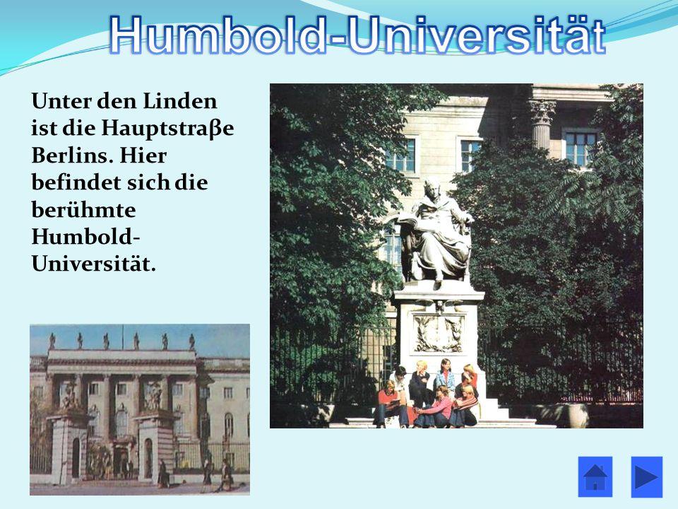 Unter den Linden ist die Hauptstraβe Berlins. Hier befindet sich die berühmte Humbold- Universität.
