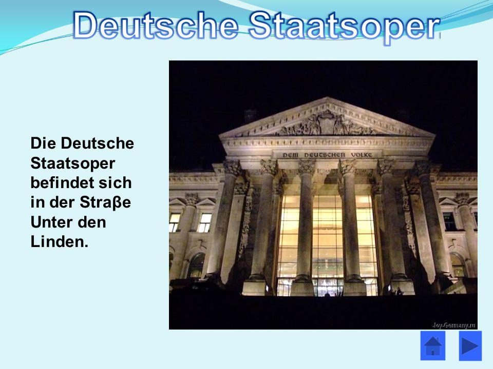 Die Deutsche Staatsoper befindet sich in der Straβe Unter den Linden.