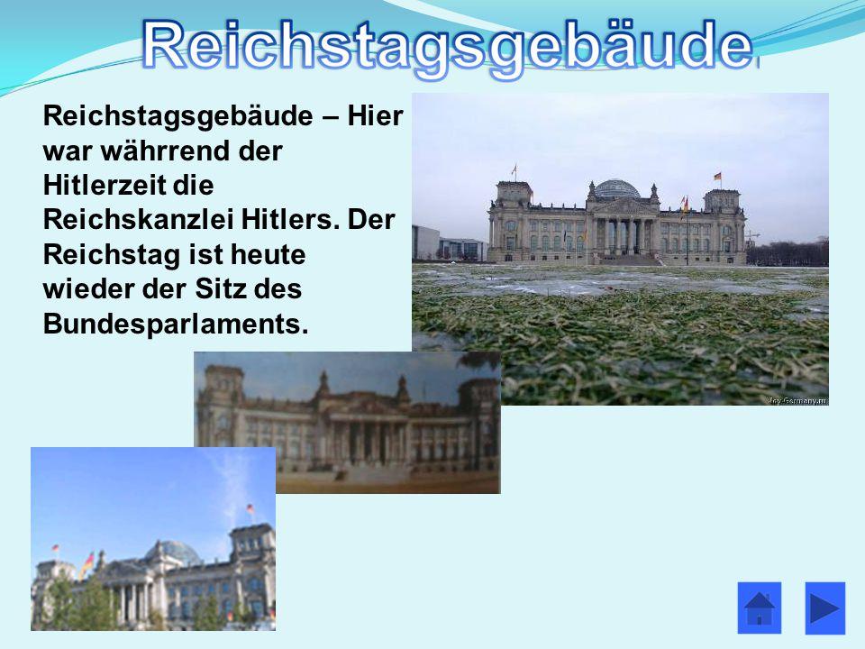 Reichstagsgebäude – Hier war währrend der Hitlerzeit die Reichskanzlei Hitlers. Der Reichstag ist heute wieder der Sitz des Bundesparlaments.