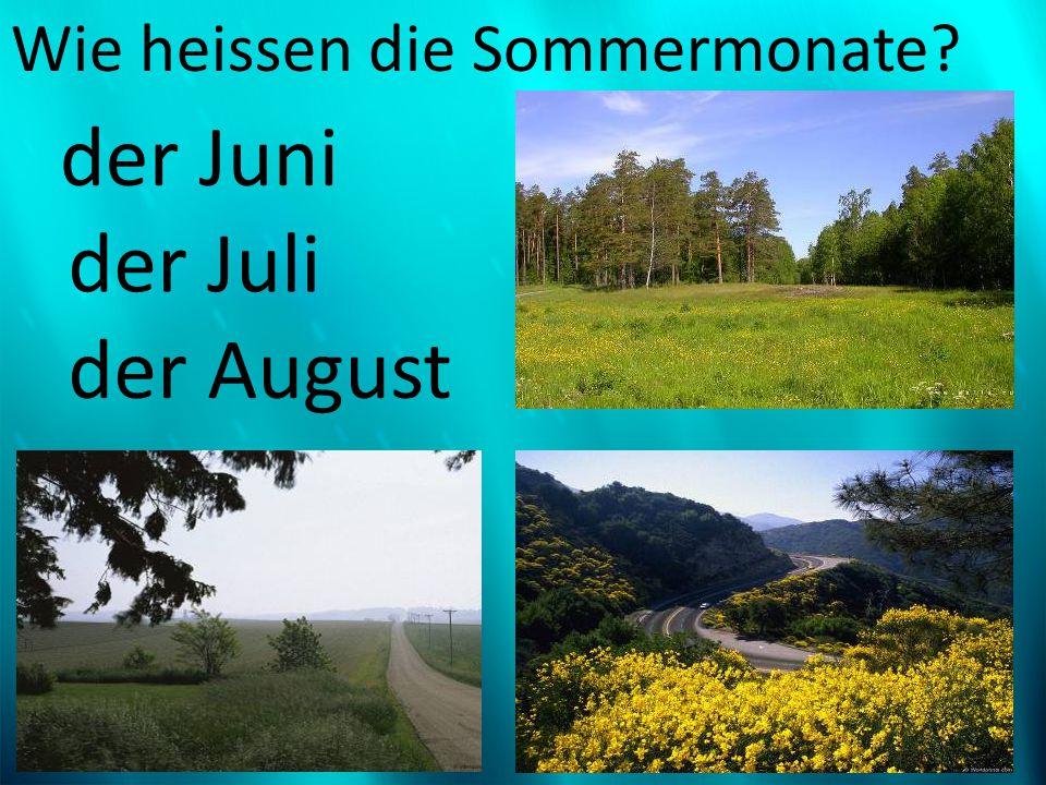 Wie heissen die Sommermonate? der Juni der Juli der August
