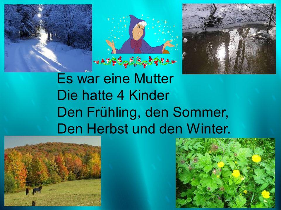 Es war eine Mutter Die hatte 4 Kinder Den Frühling, den Sommer, Den Herbst und den Winter.