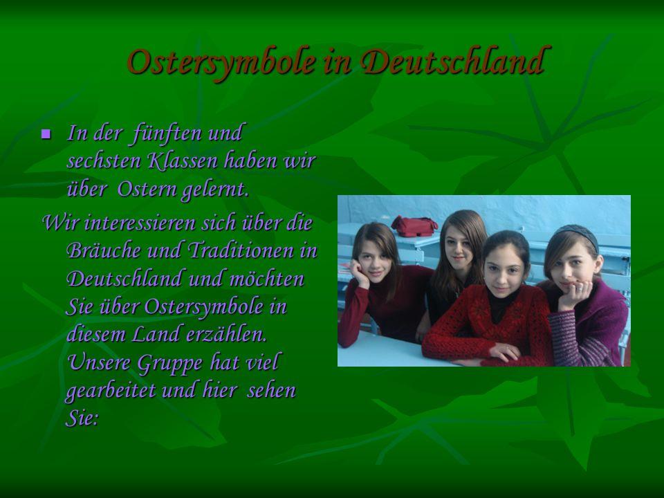 Ostersymbole in Deutschland In der fünften und sechsten Klassen haben wir über Ostern gelernt.