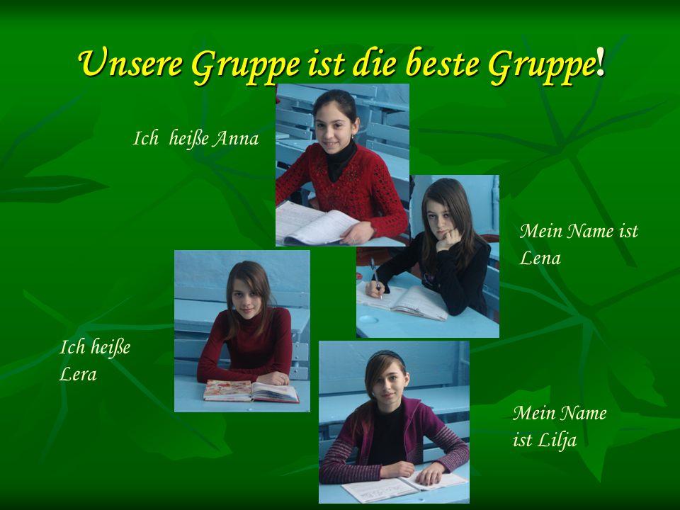 Unsere Gruppe ist die beste Gruppe .