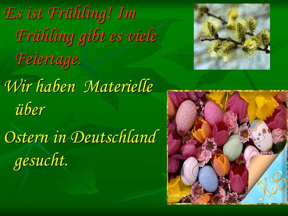 Es ist Frühling.Im Frühling gibt es viele Feiertage.