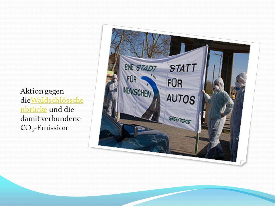 Aktion gegen dieWaldschlössche nbrücke und die damit verbundene CO 2 -EmissionWaldschlössche nbrücke