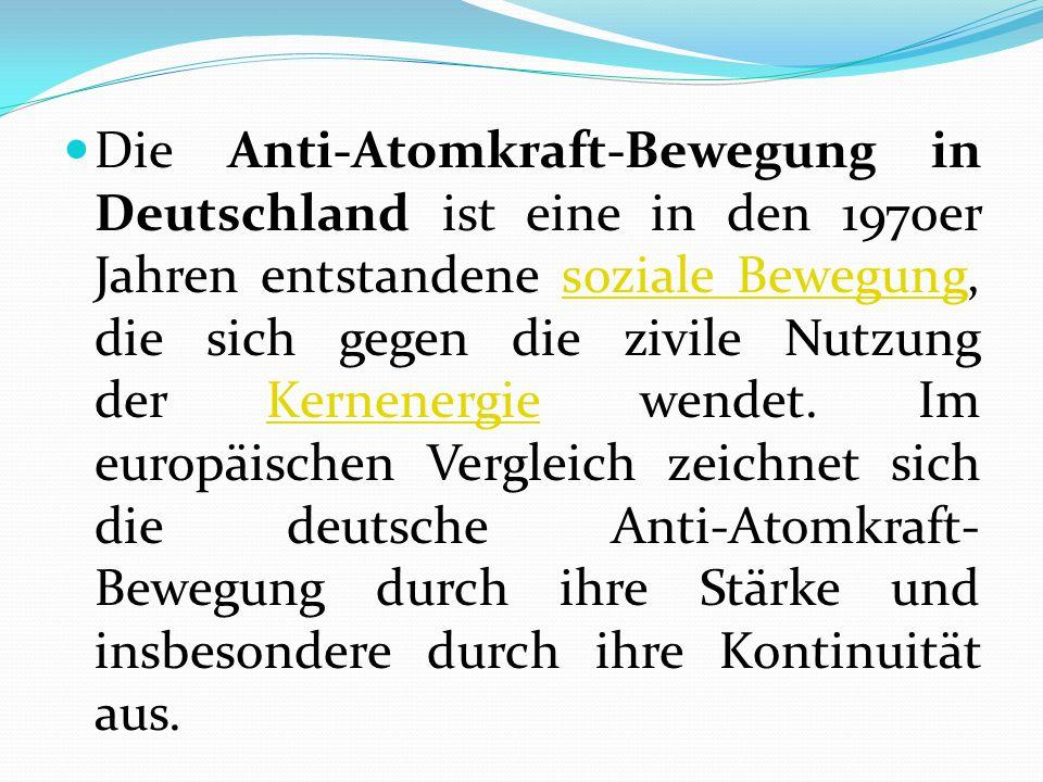 Die Anti-Atomkraft-Bewegung in Deutschland ist eine in den 1970er Jahren entstandene soziale Bewegung, die sich gegen die zivile Nutzung der Kernenerg