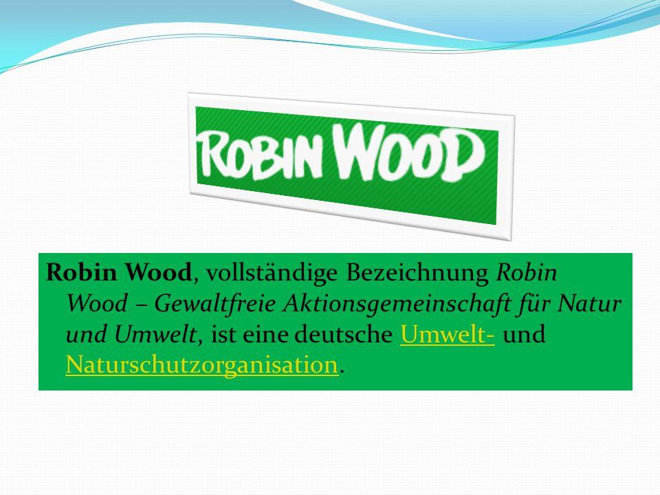 Robin Wood, vollständige Bezeichnung Robin Wood – Gewaltfreie Aktionsgemeinschaft für Natur und Umwelt, ist eine deutsche Umwelt- und Naturschutzorgan