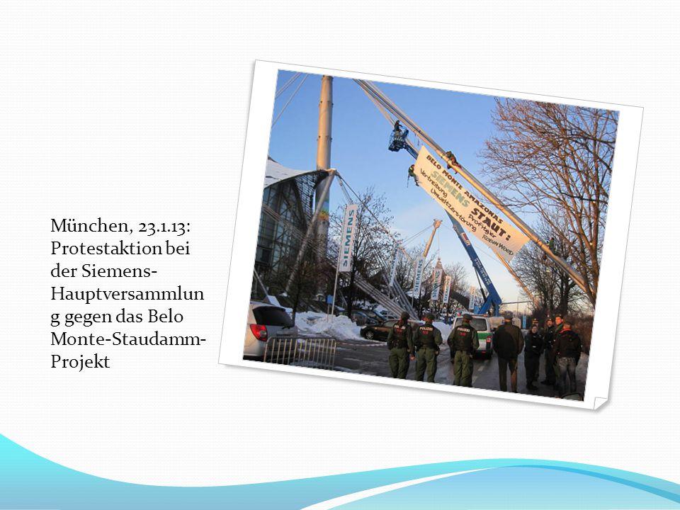 München, 23.1.13: Protestaktion bei der Siemens- Hauptversammlun g gegen das Belo Monte-Staudamm- Projekt