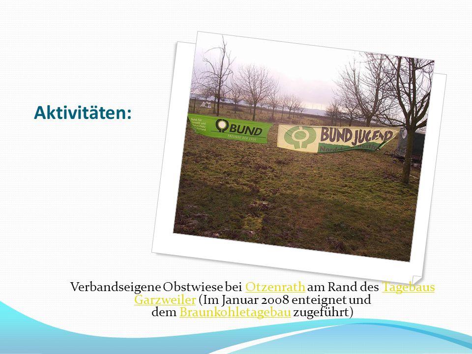 Aktivitäten: Verbandseigene Obstwiese bei Otzenrath am Rand des Tagebaus Garzweiler (Im Januar 2008 enteignet und dem Braunkohletagebau zugeführt)Otze