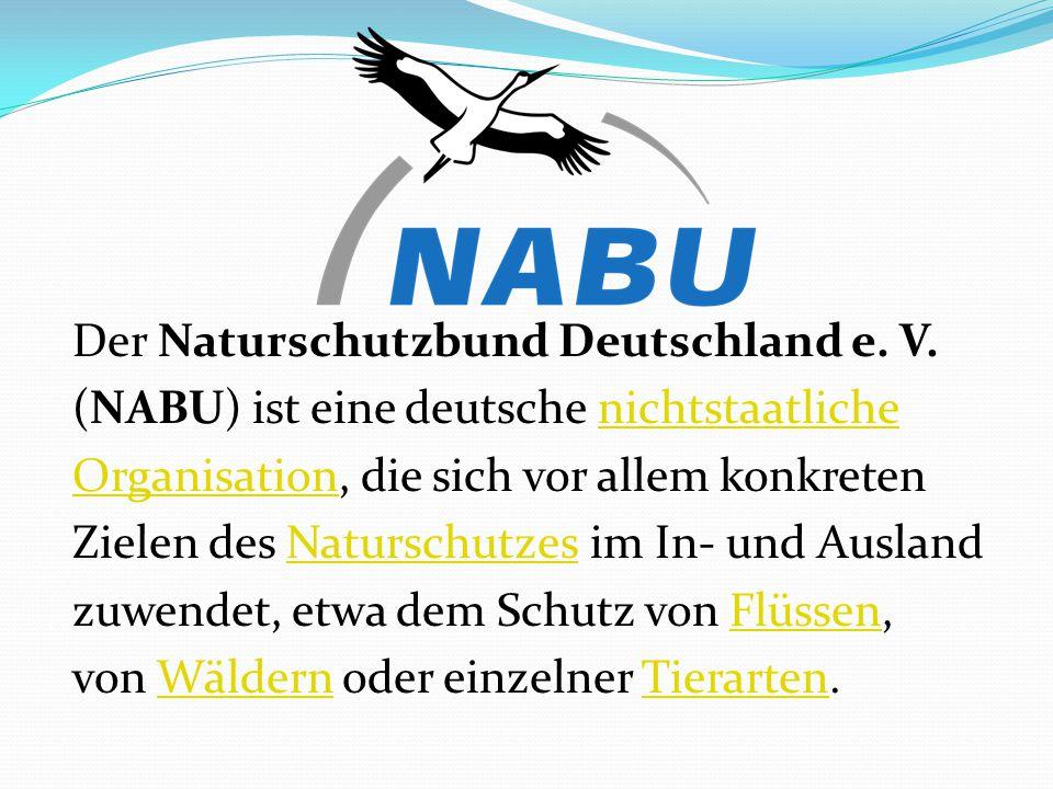 Der Naturschutzbund Deutschland e. V. (NABU) ist eine deutsche nichtstaatlichenichtstaatliche OrganisationOrganisation, die sich vor allem konkreten Z