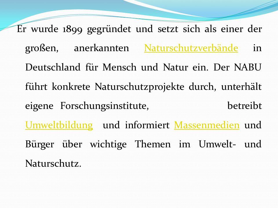 Er wurde 1899 gegründet und setzt sich als einer der großen, anerkannten Naturschutzverbände in Deutschland für Mensch und Natur ein. Der NABU führt k