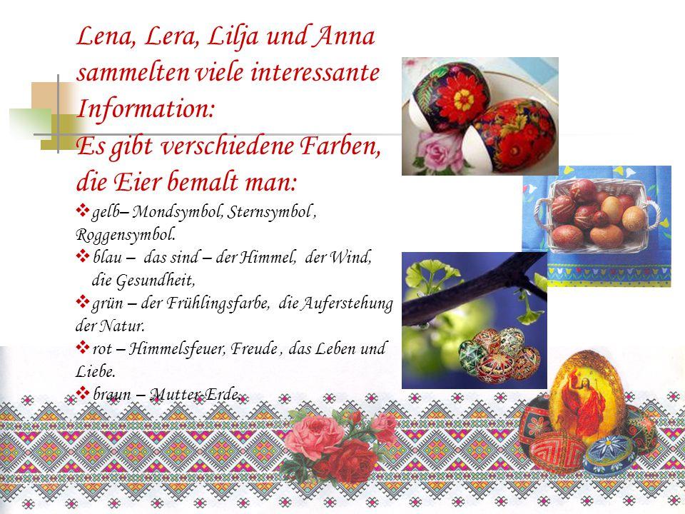 Lena, Lera, Lilja und Anna sammelten viele interessante Information: Es gibt verschiedene Farben, die Eier bemalt man:  gelb– Mondsymbol, Sternsymbol