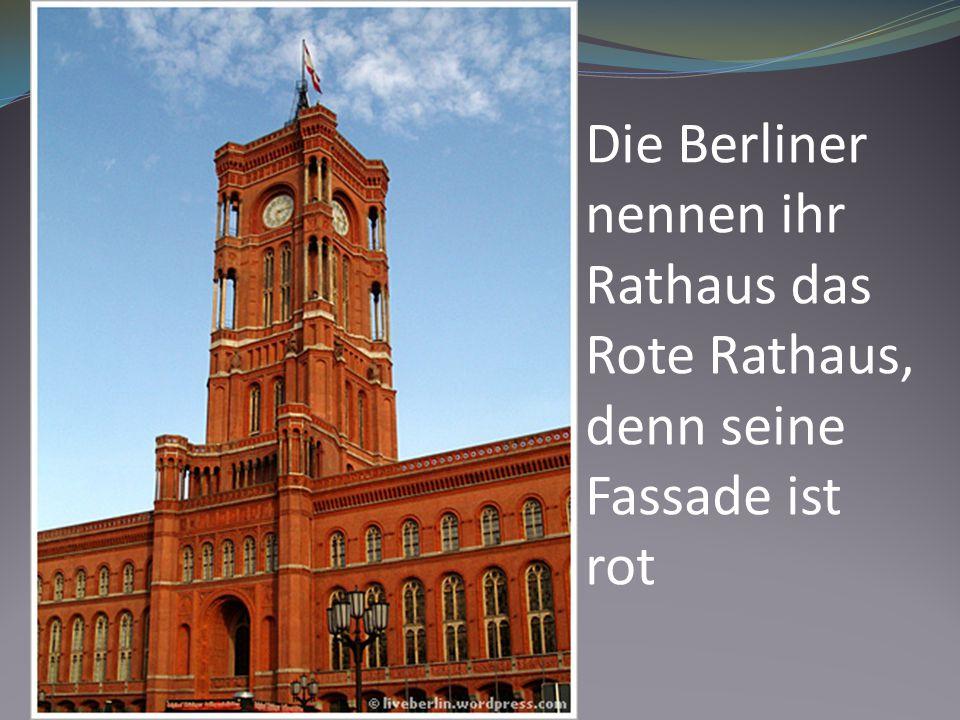 Die Berliner nennen ihr Rathaus das Rote Rathaus, denn seine Fassade ist rot