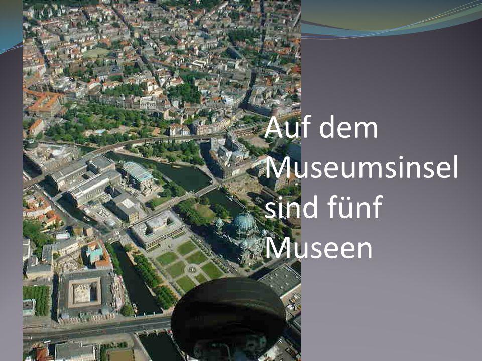Auf dem Museumsinsel sind fünf Museen