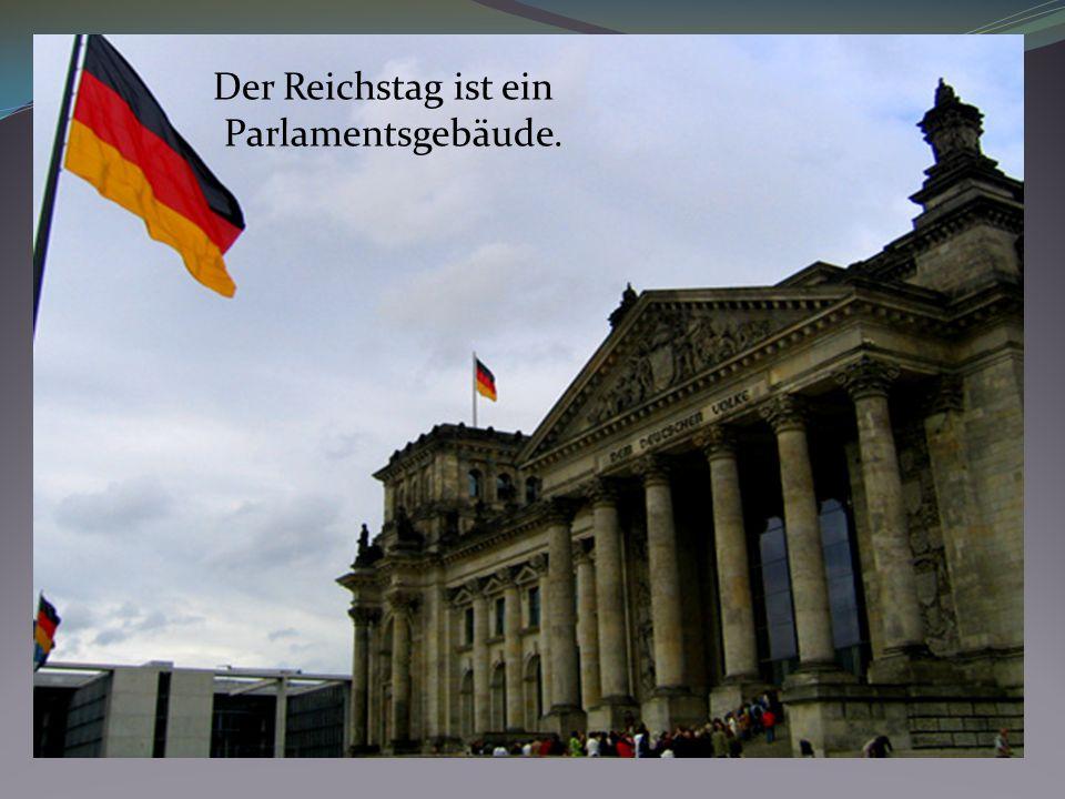 Der Reichstag ist ein Parlamentsgebäude.