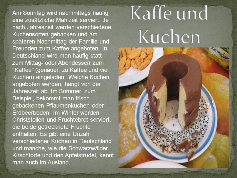 Am Sonntag wird nachmittags häufig eine zusätzliche Mahlzeit serviert. Je nach Jahreszeit werden verschiedene Kuchensorten gebacken und am späteren Na